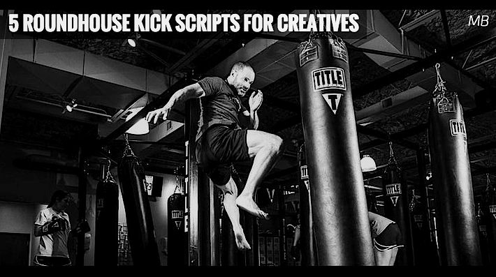 5 Roundhouse Kick Scripts for Creatives