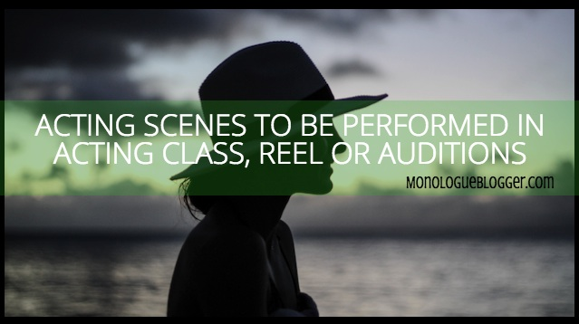 Acting Scenes To Be Performed In Acting Class, Reel or Auditions