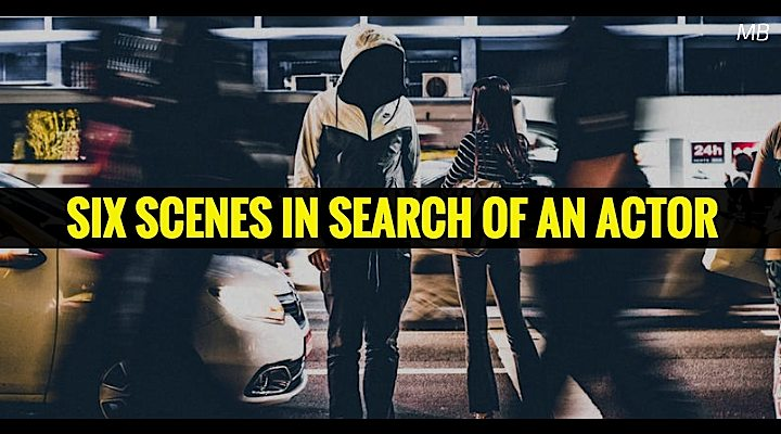 Six Scenes in Search of an Actor