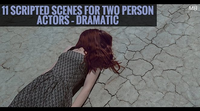 11 Scripted Scenes For Two Person Actors – DRAMATIC
