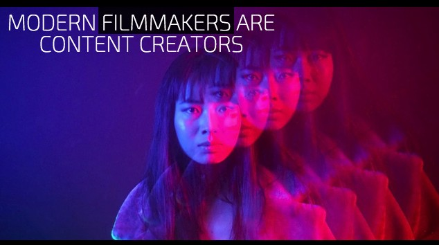 3 Reasons Why Modern Filmmakers Are Content Creators