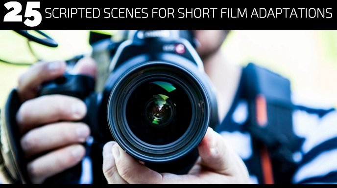 25 Scripted Scenes for Short Film Adaptations