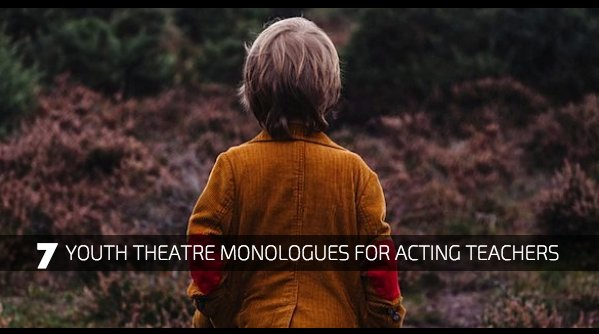7 Youth Theatre Monologues for Acting Teachers