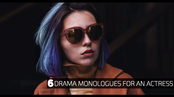 6 Drama Monologues for An Actress