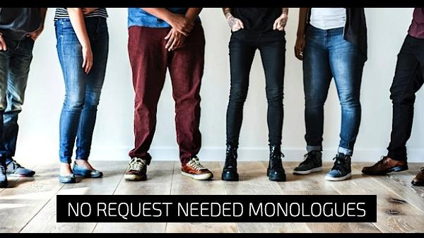 No Request Needed Monologues
