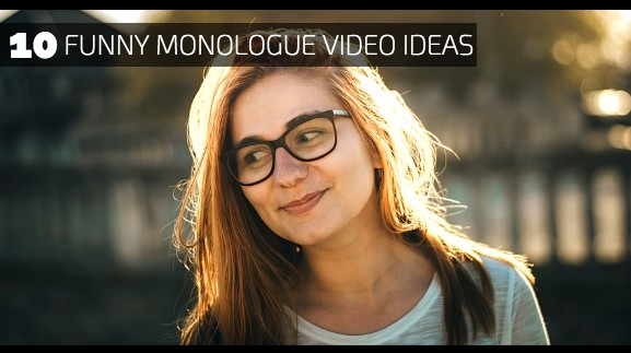 10 Funny Monologue Video Ideas