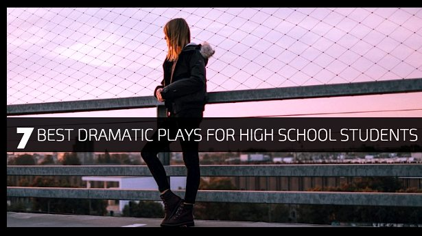 7 Best Dramatic Plays for High School Students