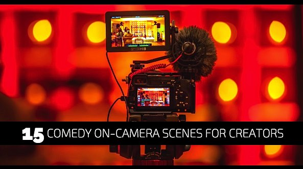 15 Comedy On-Camera Scenes for Creators
