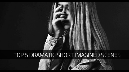 Top 5 Dramatic Short Imagined Scenes