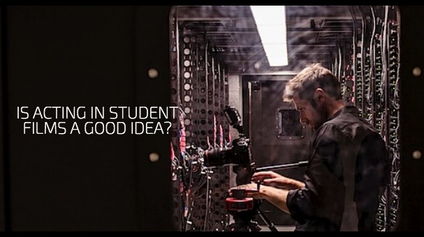 Is Acting In Student Films A Good Idea?