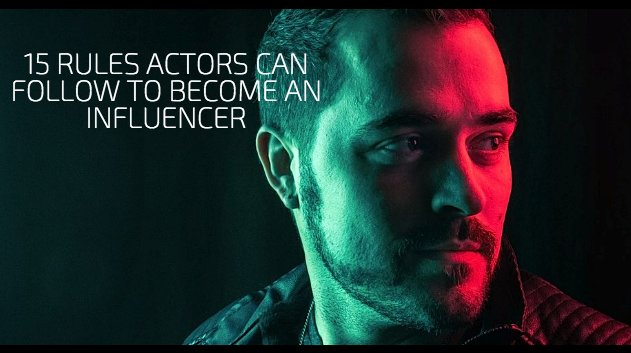 15 Rules Actors Can Follow To Become An Influencer