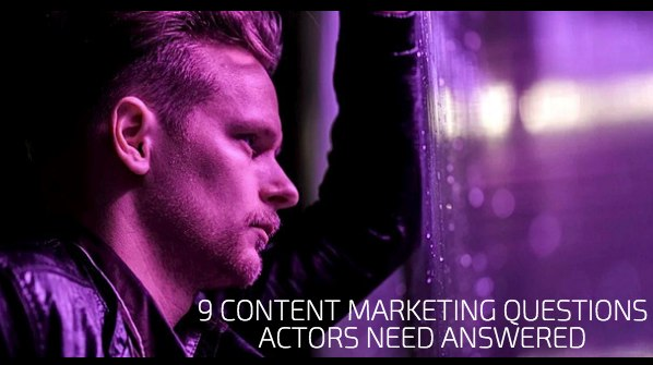9 Content Marketing Questions Actors Need Answered