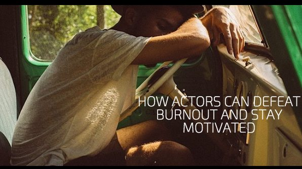 How Actors Can Defeat Burnout and Stay Motivated