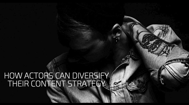 How Actors Can Diversify Their Content Strategy
