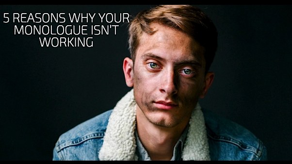5 Reasons Why Your Monologue Isn't Working