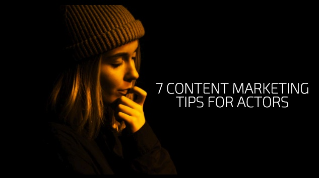 7 Content Marketing Tips For Actors