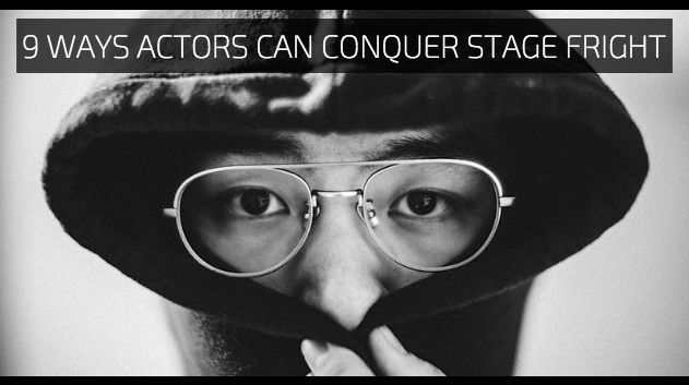 9 Ways Actors Can Conquer Stage Fright