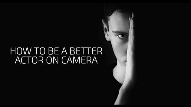 How To Be A Better Actor On Camera
