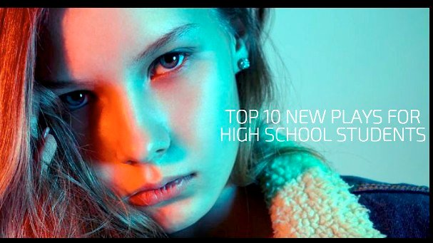 Top 10 New Plays for High School Students