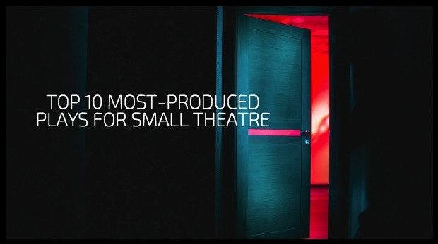 Top 10 Most-Produced Plays for Small Theatre
