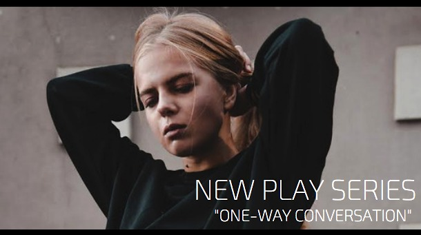 New Play Series 3 One-Way Conversation
