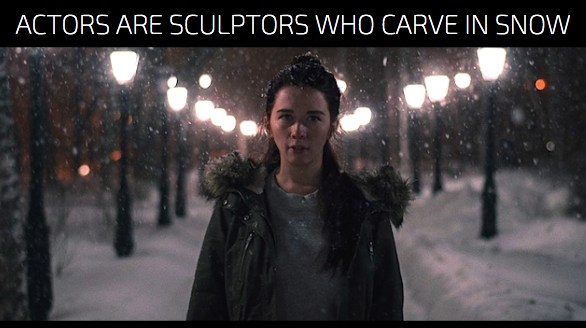 Actors Are Sculptors Who Carve In Snow