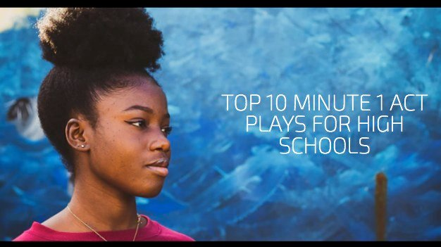 Top 10 Minute 1 Act Plays for High Schools