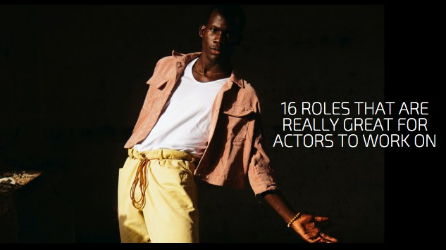 16 Roles That Are Really Great For Actors To Work On