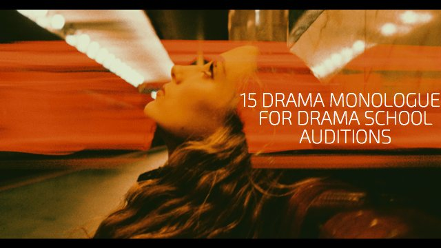 15 Drama Monologues for Drama School Auditions