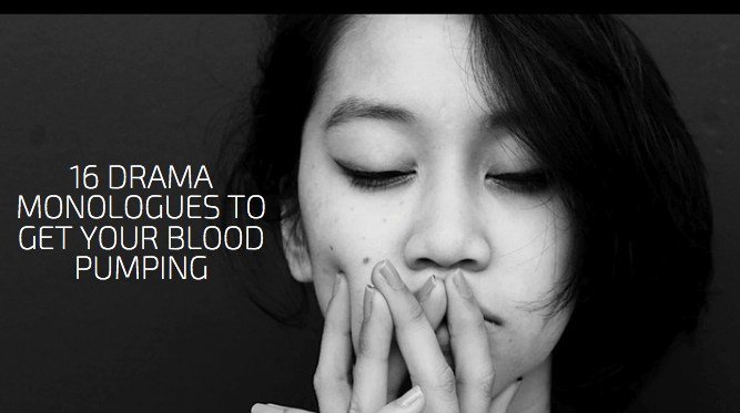 16 Drama Monologues To Get Your Blood Pumping